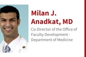 Milan J. Anadkat, MD:  Appointed as Co-Director of the Office of Faculty Development for the Department of Medicine